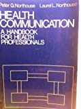 Health Communication : A Handbook for Health Professionals, Northouse, Peter Guy and Northouse, Laurel L., 0838536751