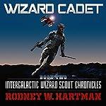 Wizard Cadet: Intergalactic Wizard Scout Chronicles, Book 2 | Rodney Hartman