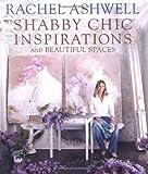 Rachel Ashwell's Shabby Chic Inspir, Rachel Ashwell, 1907563598