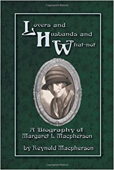 Lovers and Husbands and What-Not: A Biography of Margaret L. MacPherson