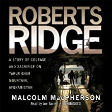 Roberts Ridge: A True Story of Courage and Sacrifice on Takur Ghar Mountain, Afghanistan Audiobook by Malcolm MacPherson Narrated by Joe Barrett