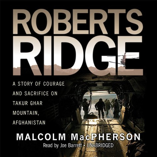 Roberts Ridge: A True Story of Courage and Sacrifice on Takur Ghar Mountain, Afghanistan Audiobook [Free Download by Trial] thumbnail