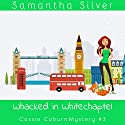 Whacked in Whitechapel: Cassie Coburn Mysteries, Book 3 Audiobook by Samantha Silver Narrated by Patricia Santomasso