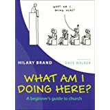 What am I Doing Here?: A Beginner's Guide to Churchby Hilary Brand
