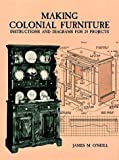 img - for Making Colonial Furniture: Instructions and Diagrams for 24 Projects by James M. Oa??Neill (1997-05-07) book / textbook / text book