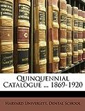Quinquennial Catalogue 1869-1920, Univer Harvard University Dental School, 1147616159