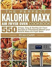 The Perfect Kalorik Maxx Air Fryer Oven Cookbook: 550 Crispy, Easy & Healthy Air Fryer Recipes to Effortlessly Master your Kalorik Maxx Air Fryer Oven