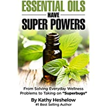"""Essential Oils Have Super Powers®: From Solving Everyday Wellness Problems to Taking on """"Superbugs"""""""