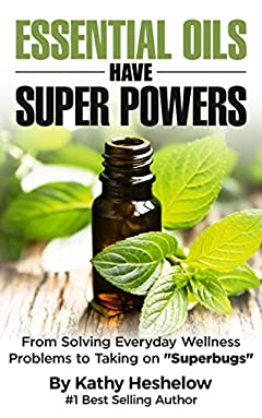 Essential Oils Have Super Powers: From Solving Everyday Wellness Problems to Taking on