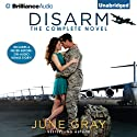 Disarm: The Complete Novel Audiobook by June Gray Narrated by Emily Durante, Mikael Naramore