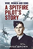 Wine, Women and Song: A Spitfire Pilot's Story Compiled from Doug Brown's Letters and Reminscences