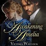 Awakening Amelia   Victoria Whitlock
