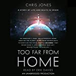 Too Far From Home: A Story of Life and Death in Space | Chris Jones