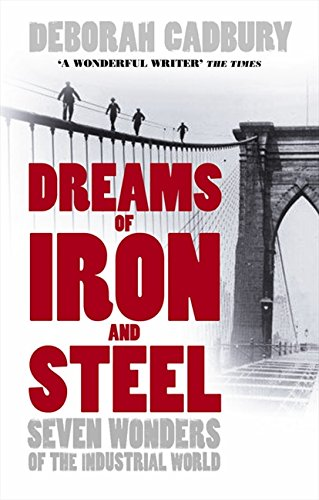 Dreams Of Iron And Steel  Seven Wonders Of The Nineteenth Century  From The Building Of The London Sewers To The Panama Canal