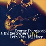 Let`S Work Together /  George Thorogood & The Destroyers