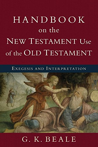 Handbook on the New Testament Use of the Old Testament: Exegesis and Interpretation (New Testament Use Of The Old Testament)