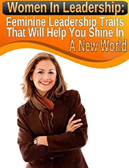 Women In Leadership: Feminine Leadership Traits That Will Help You Shine In A New World (Modern Indian Woman Book 2) by [Shah, Priya Florence]