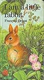 I Am a Little Rabbit (Little Animal Books)