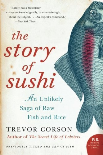 The Story of Sushi: An Unlikely Saga of Raw Fish and Rice by Trevor Corson (2008-09-02)