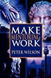 Make Mentoring Work, Peter Wilson, 0987084976