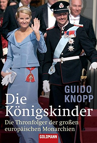 Die Königskinder. Die Thronfolger der großen europäischen Monarchien (Goldmann Sachbücher)