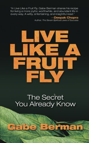 Live Like a Fruit Fly: The Secret You Already Know