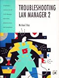 Troubleshooting LAN Manager 2.0, Michael Day, 155851161X