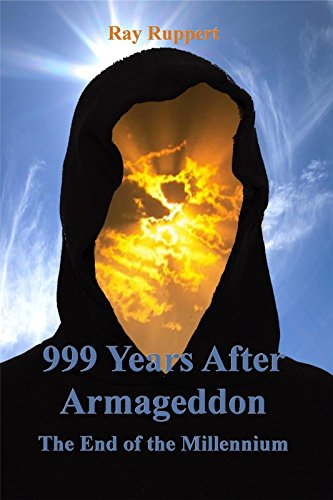 999 Years After Armageddon: The End of the Millennium by [Ruppert, Ray]