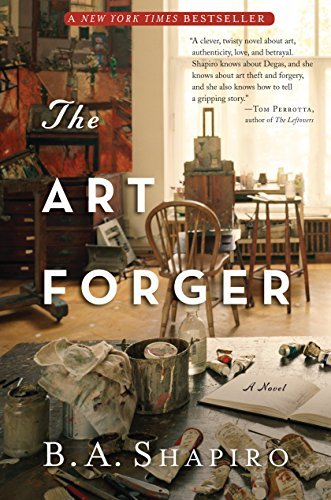 By B. A. Shapiro The Art Forger: A Novel (1st Edition)