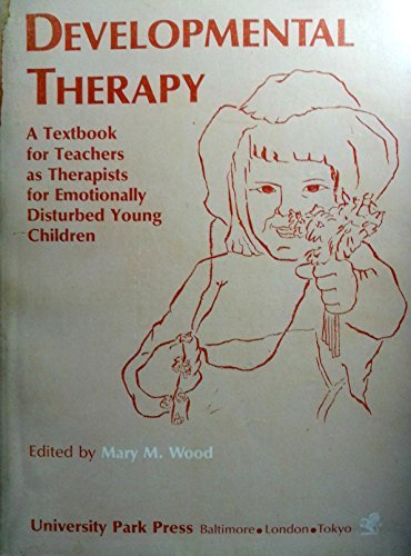 Developmental Therapy: A Textbook for Teachers As Therapists for Emotionally Disturbed Young Children