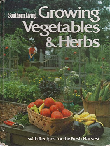 Southern Living Growing Vegetables and Herbs: With Recipes for the Fresh Harvest Floyd Herb Garden