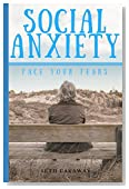Social Anxiety: Overcoming Social Anxiety by Getting Out of Your Comfort Zone and Facing Your Fears
