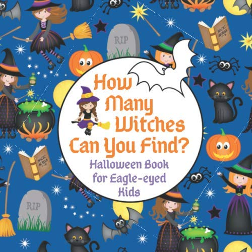 How Many Witches Can You Find? Halloween Book for Eagle-eyed Kids: Fun Interactive Counting Game Book for Young Kids to Celebrate Halloween this Fall ... Toddlers Kindergarteners and Young