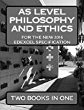 AS LEVEL PHILOSOPHY AND ETHICS FOR THE NEW 2016 SPECIFICATION WRITTEN FOR THE EDEXCEL EXAM BOARD