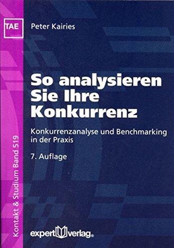 So analysieren Sie Ihre Konkurrenz: Konkurrenzanalyse und Benchmarking in der Praxis (Kontakt & Studium) Taschenbuch – 1. November 2006 Peter Kairies expert 3816926975 MAK_new_usd__9783816926979