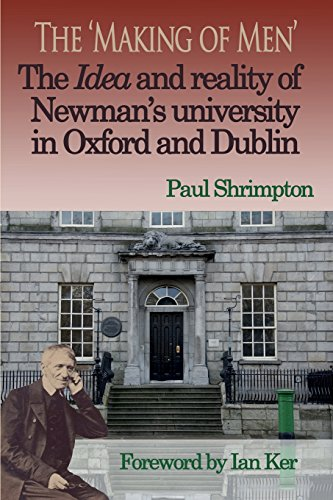 The 'Making of Men'. The Idea and Reality of Newman's university in Oxford and Dublin