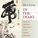 In the Dojo: A Guide to the Rituals and Etiquette of the Japanese Martial Arts Hörbuch von Dave Lowry Gesprochen von: Brian Nishii
