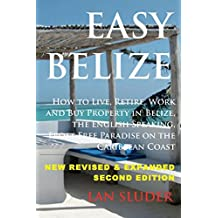 Easy Belize: How to Live, Retire, Work and Buy Property in Belize, the English Sp