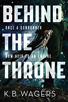 Behind the Throne (The Indranan War Book 1) by [Wagers, K. B.]