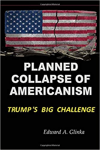Planned Collapse Of Americanism: Trumps Biggest Challenge ...