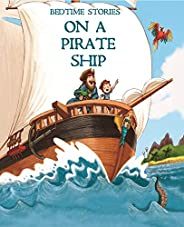 Bedtime Stories On a Pirate Ship 3+: The Perfect Bedtime Book for Kids and Children&#