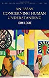 An Essay Concerning Human Understanding: Second Treatise of Goverment (Wordsworth Classics of World Literature)