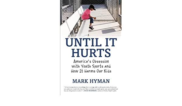 Until It Hurts: Americas Obsession with Youth Sports and How It Harms Our Kids (English Edition) eBook: Mark Hyman: Amazon.es: Tienda Kindle