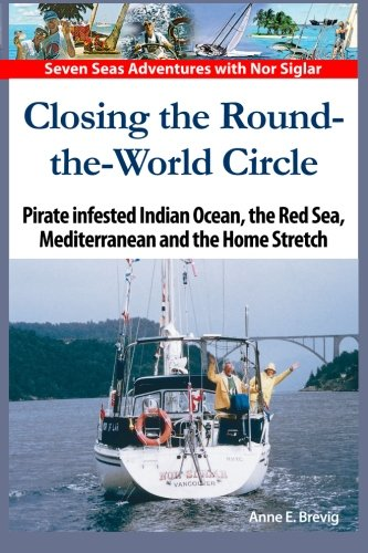 Download Closing the Round-the-World Circle: Pirate infested Indian Ocean, the Red Sea, the Mediterranean and the Home Stretch. (Seven Seas Adventures) (Volume 7) pdf