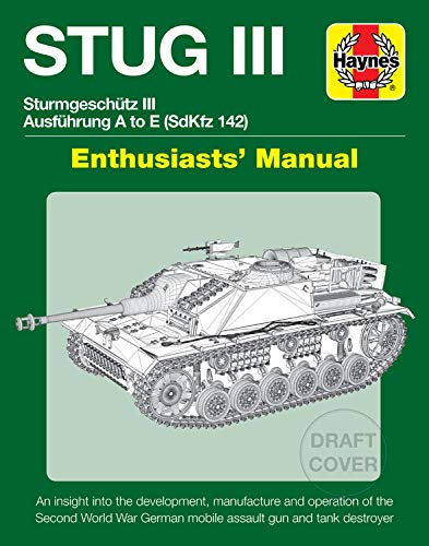 STUG III Assault Sturmgeschutz III Ausfuhrung A to E (SdKfz 142) Enthusiasts' Manual: An insight into the development, manufacture and operation of ... German mobile assault gun and tank ()