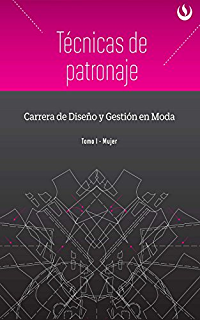 Técnicas de patronaje: Tomo I: Mujer (Spanish Edition)
