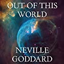 Out of This World Hörbuch von Neville Goddard Gesprochen von: Mark Savella