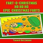 Fart-O-Christmas Ho Ho Ho Epic Christmas Farts | Timmie Guzzmann