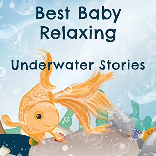 Best Baby Relaxing: Underwater Stories - Soft Music & Sounds to Calm Down Your Baby, Soothing Lullabies to Release Stress & Tension