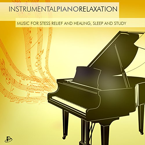 Instrumental Piano Relaxation (Music for Stress Relief and ...  Instrumental Pi...